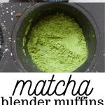 matcha blender muffins