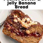 healthy peanut butter and jelly banana bread